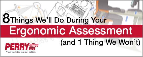 8 Things We'll Do During Your Ergonomic Assessment (and 1 Thing We Won't)